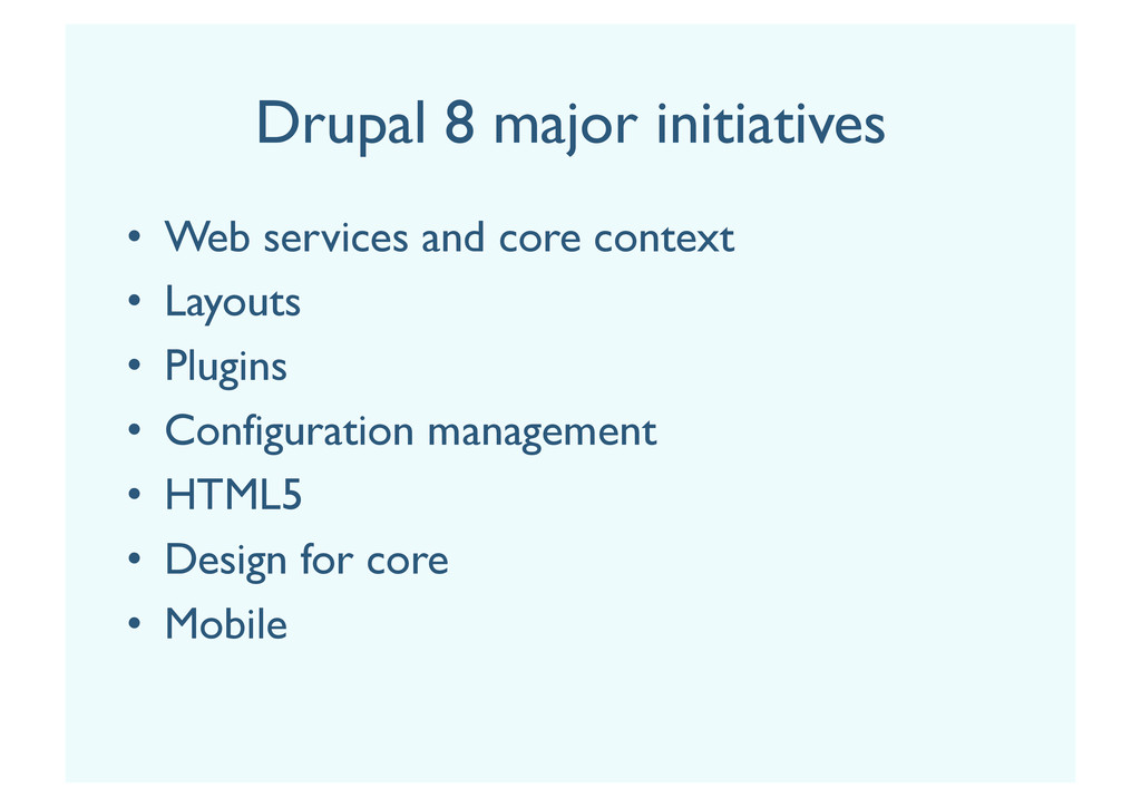 Drupal 8 major initiatives •  Web services and ...