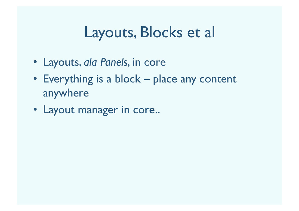 Layouts, Blocks et al •  Layouts, ala Panels, i...