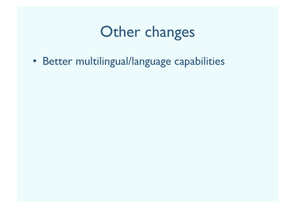 Other changes •  Better multilingual/language c...