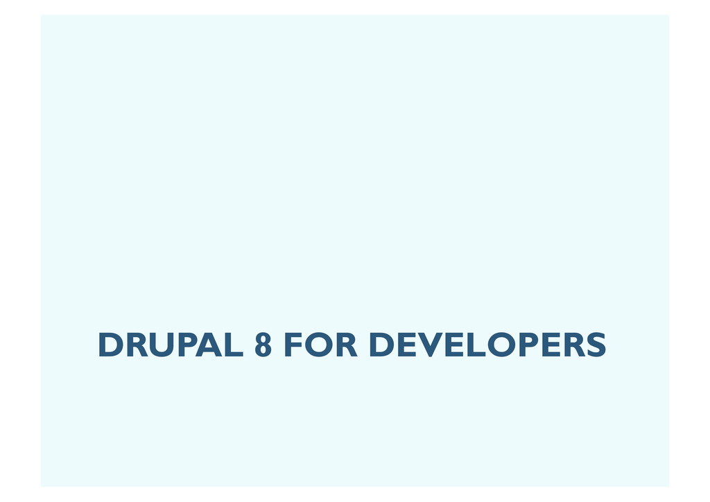 DRUPAL 8 FOR DEVELOPERS
