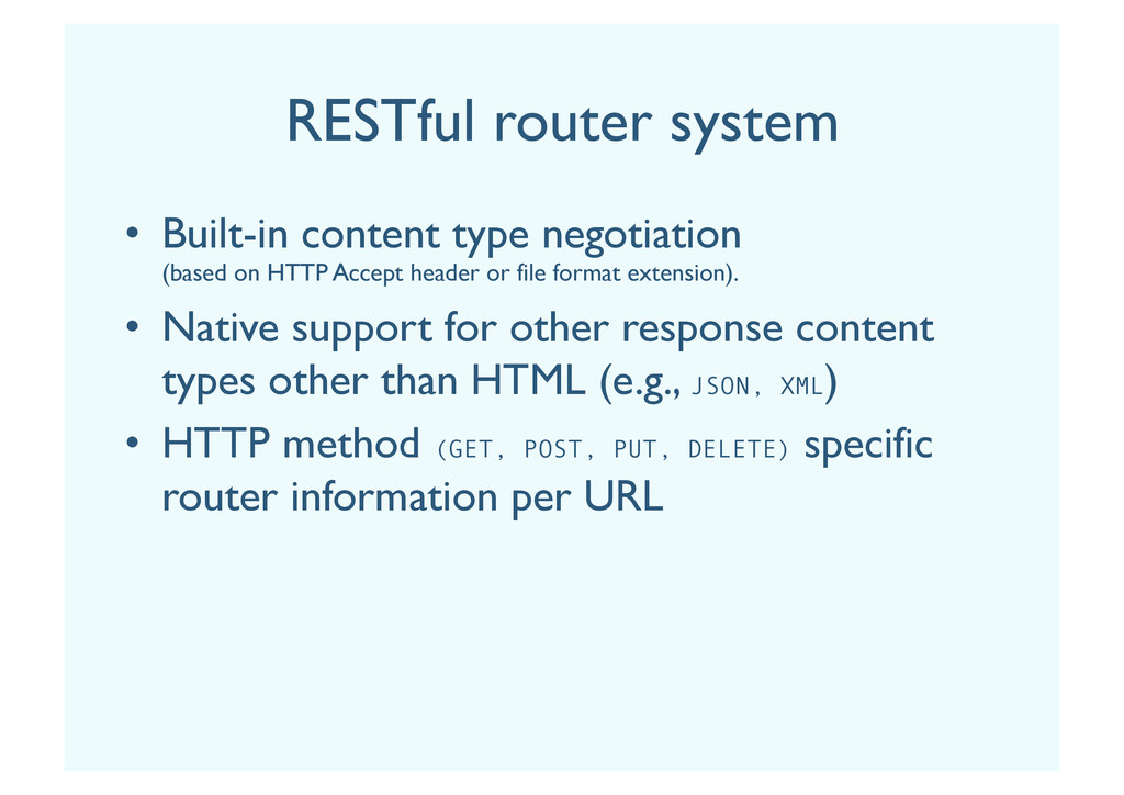 RESTful router system •  Built-in content type ...