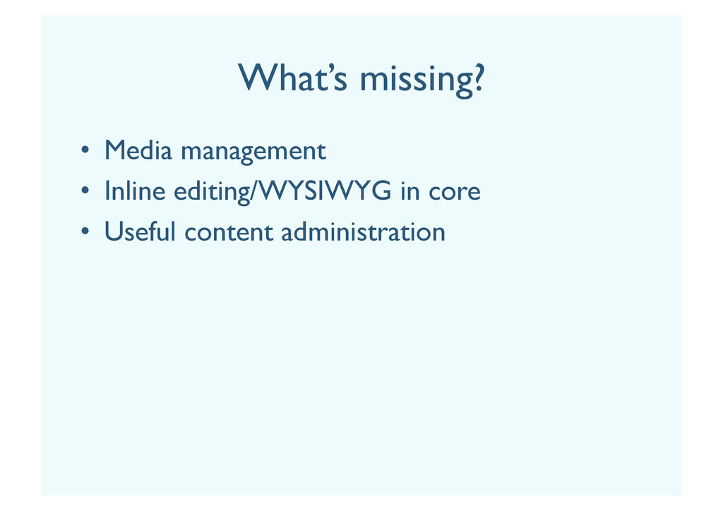 What's missing? •  Media management •  Inline e...