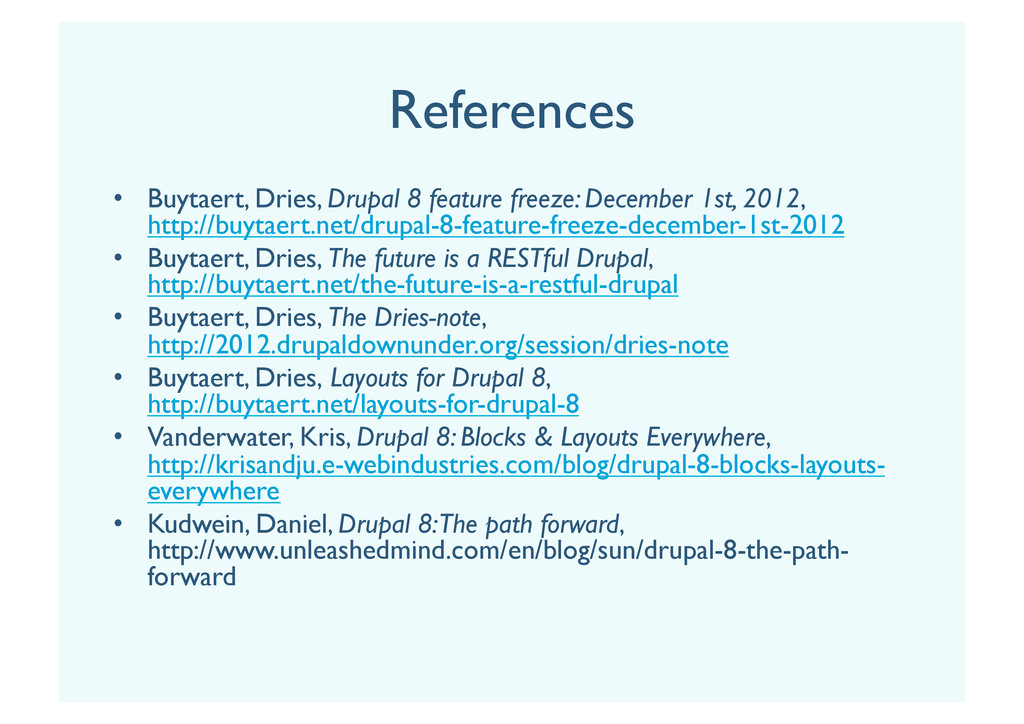 References •  Buytaert, Dries, Drupal 8 feature...