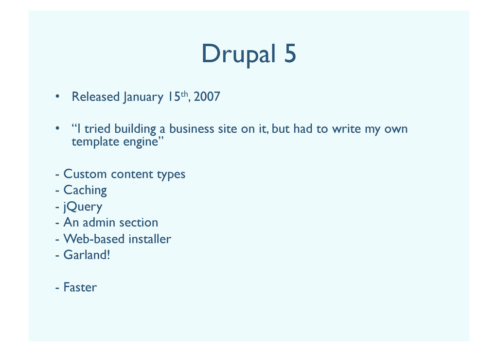 "Drupal 5 •  Released January 15th, 2007 •  ""I t..."