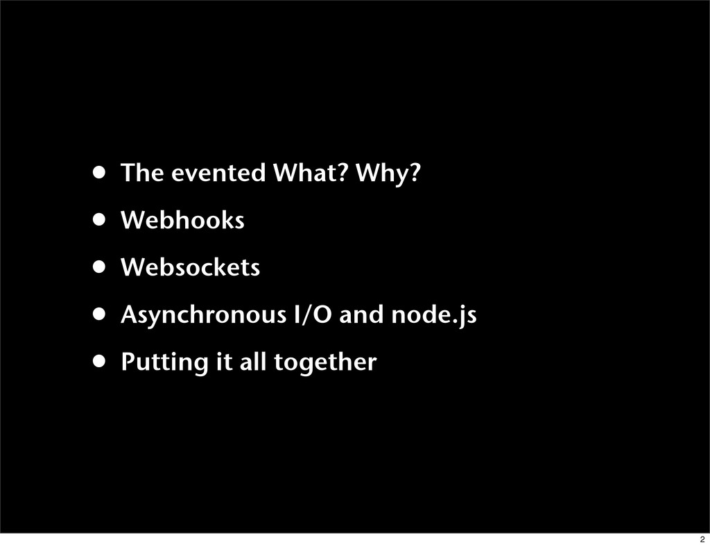 • The evented What? Why? • Webhooks • Websocket...