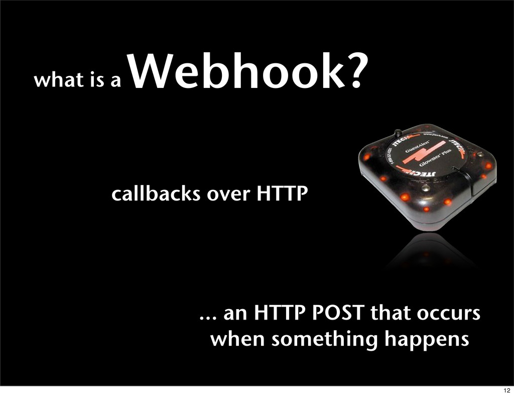 what is a Webhook? callbacks over HTTP ... an H...
