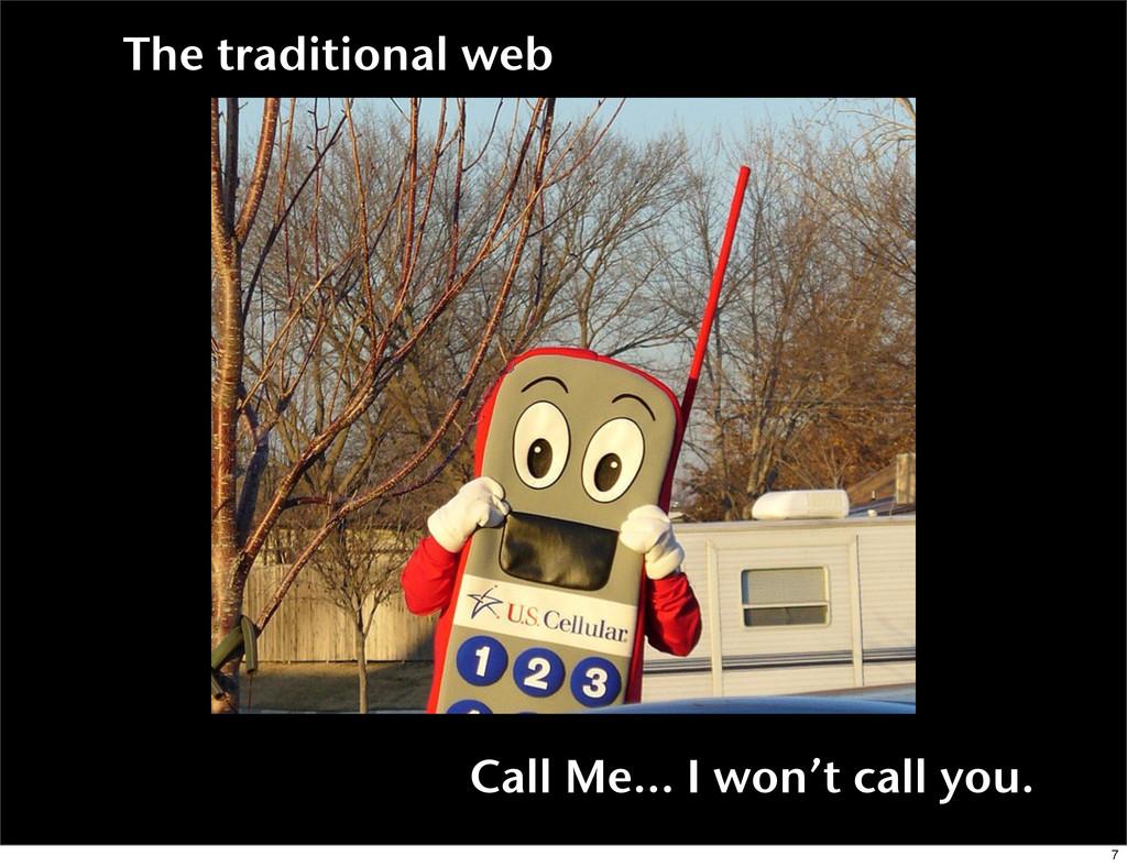 The traditional web Call Me... I won't call you...