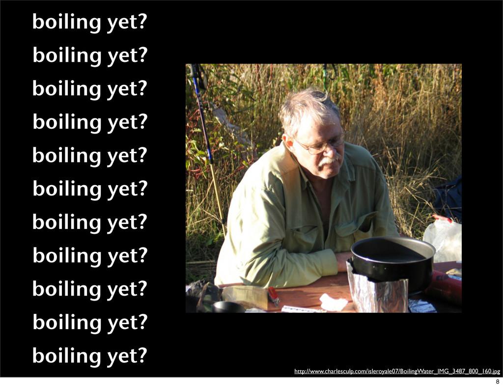 boiling yet? boiling yet? boiling yet? boiling ...