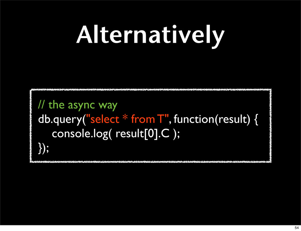 """Alternatively // the async way db.query(""""select..."""
