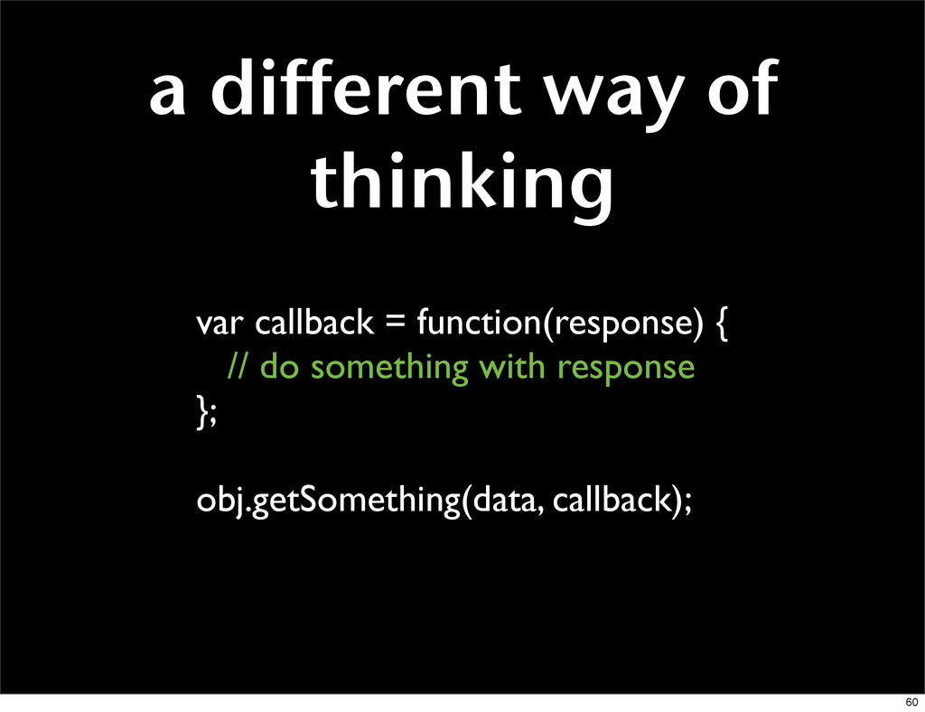 a different way of thinking var callback = func...