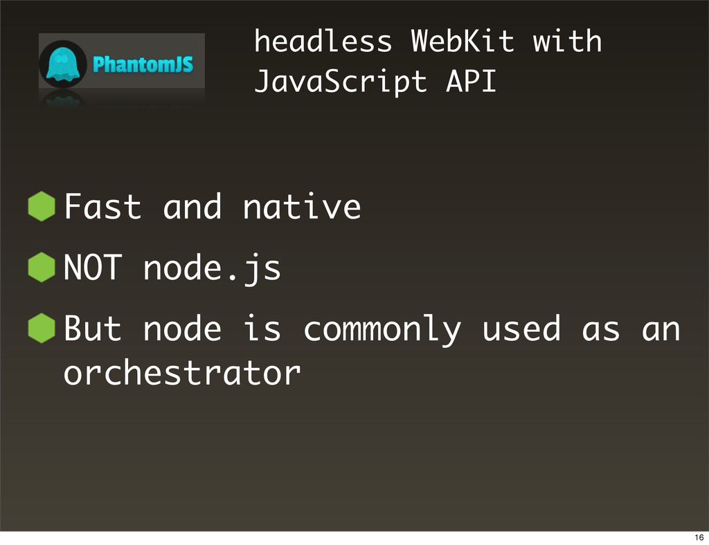 headless WebKit with JavaScript API Fast and na...