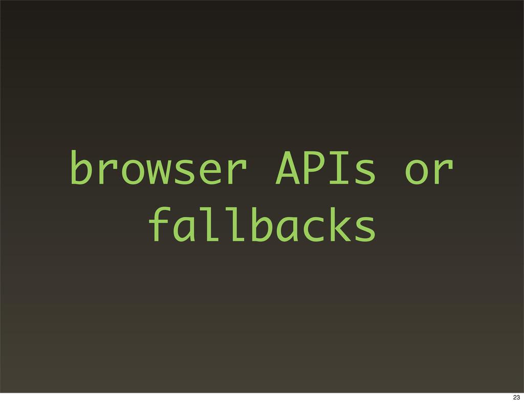 browser APIs or fallbacks 23