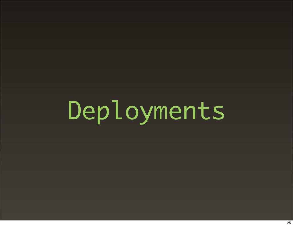 Deployments 25