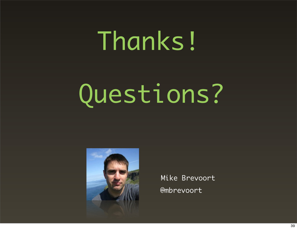 @mbrevoort Mike Brevoort Thanks! Questions? 39