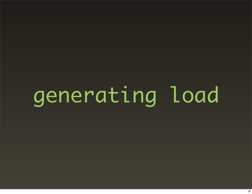 generating load 6
