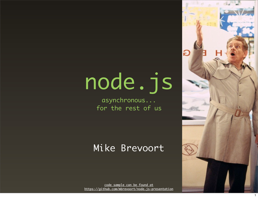 node.js asynchronous... for the rest of us Mike...