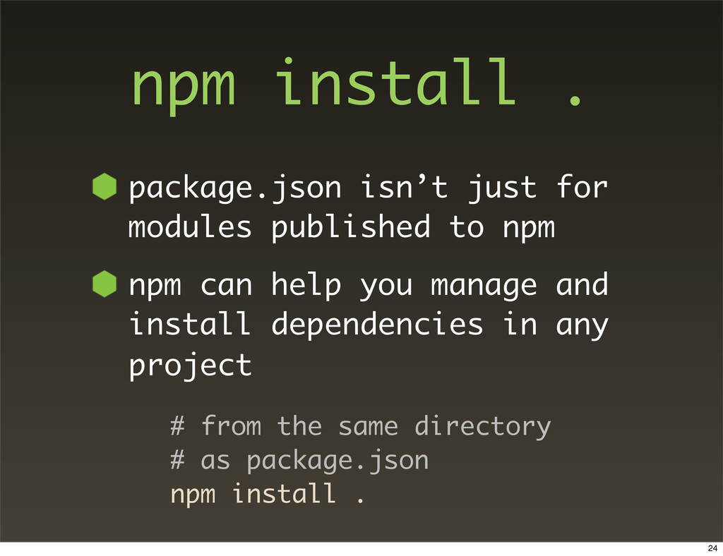 npm install . package.json isn't just for modul...