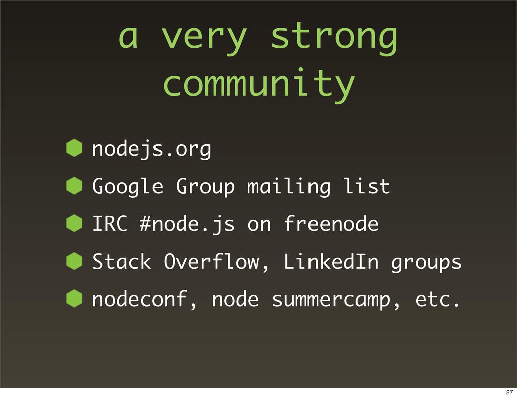 a very strong community nodejs.org Google Group...