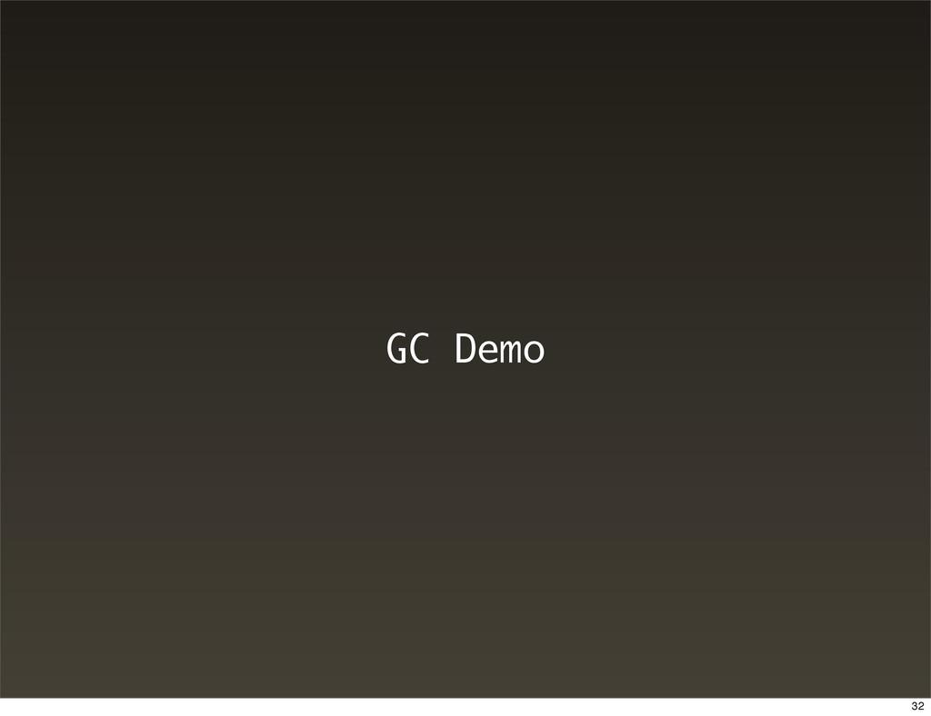 GC Demo 32