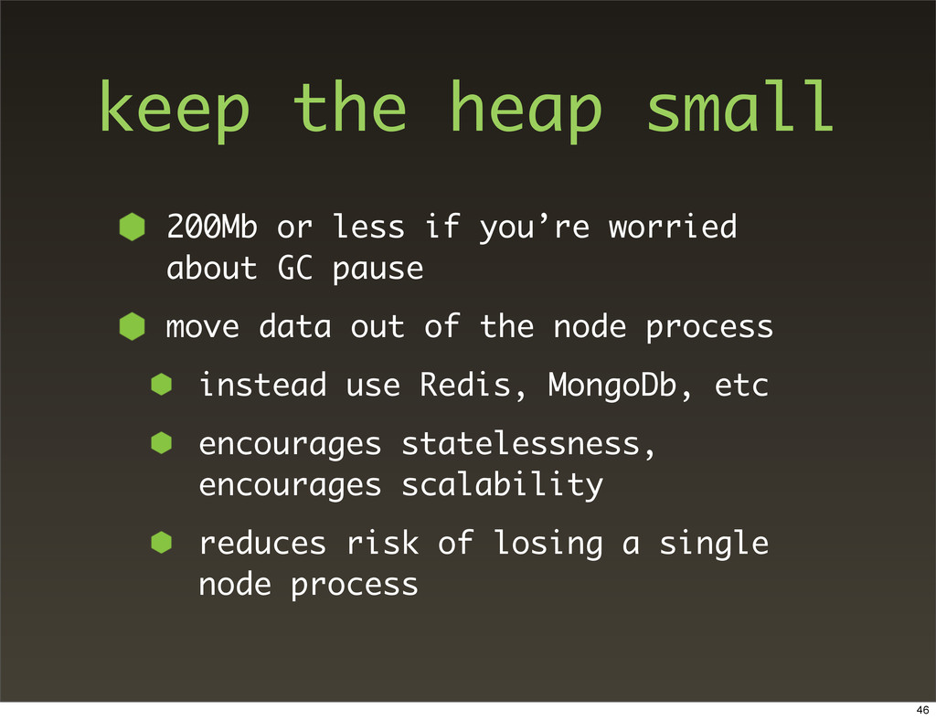 keep the heap small 200Mb or less if you're wor...
