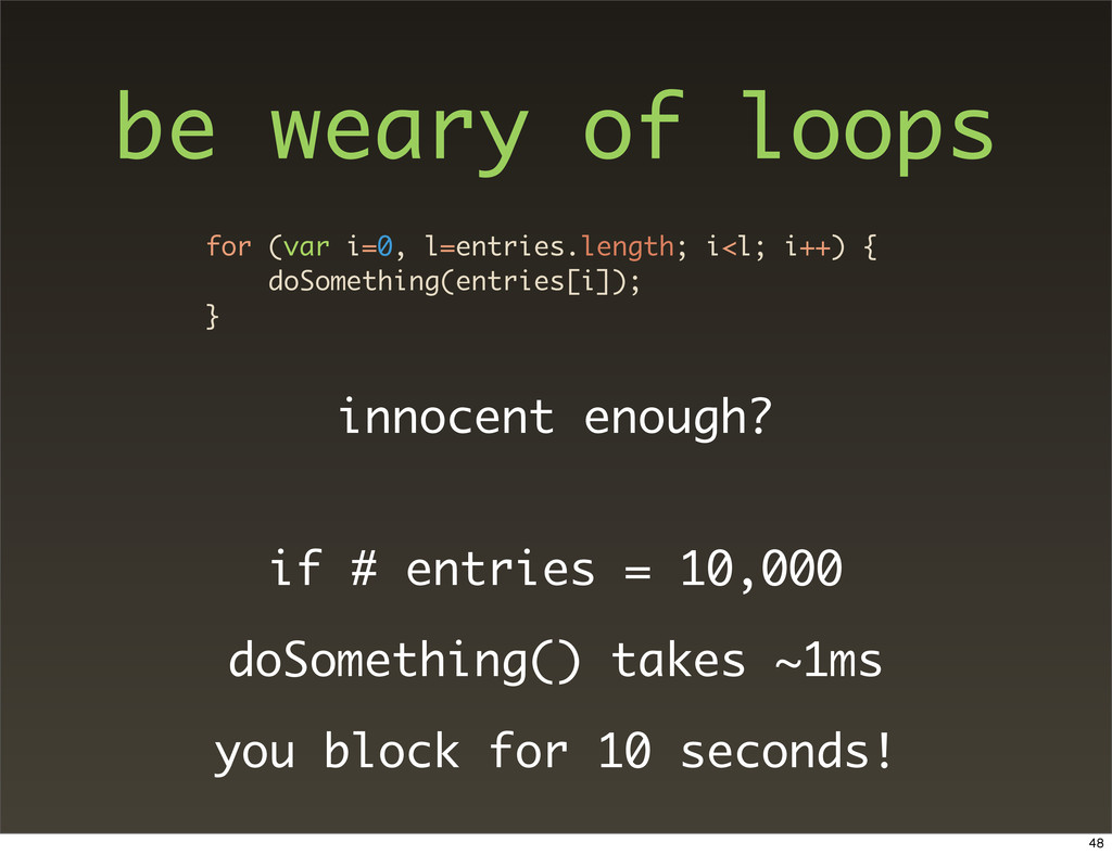 be weary of loops for (var i=0, l=entries.lengt...