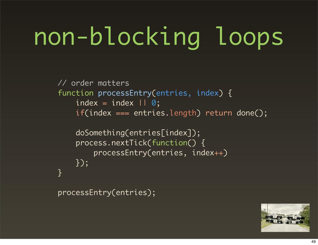 non-blocking loops // order matters function pr...