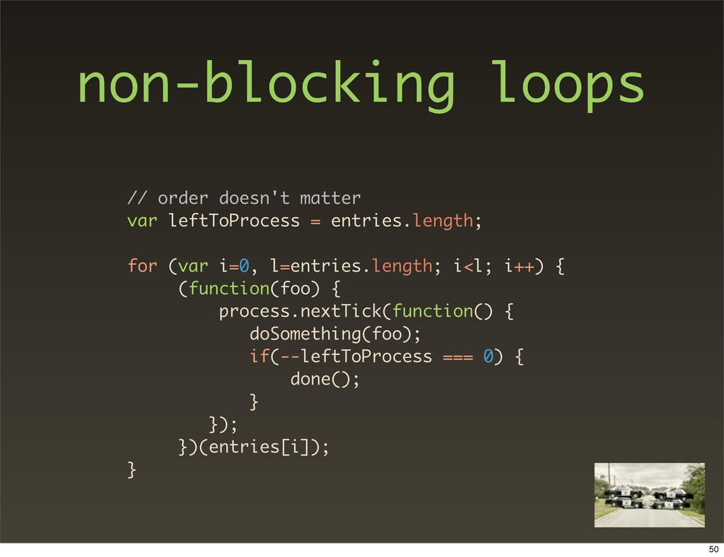 non-blocking loops // order doesn't matter var ...