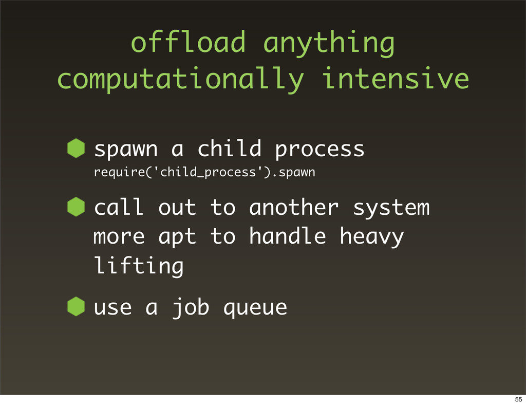 offload anything computationally intensive spaw...
