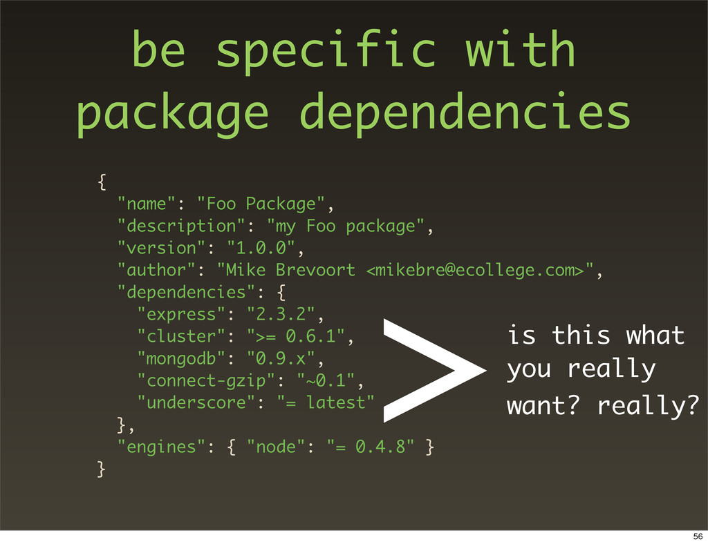 """be specific with package dependencies { """"name"""":..."""