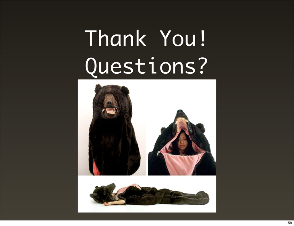 Thank You! Questions? 58