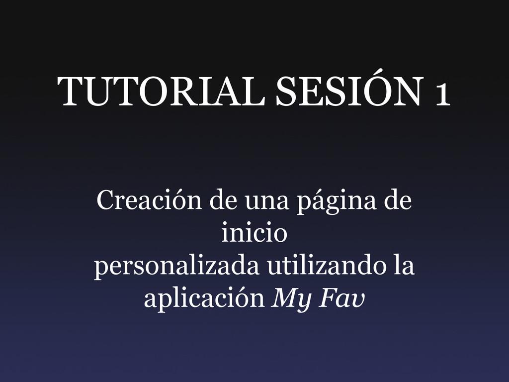 TUTORIAL SESIÓN 1 Creación de una página de ini...