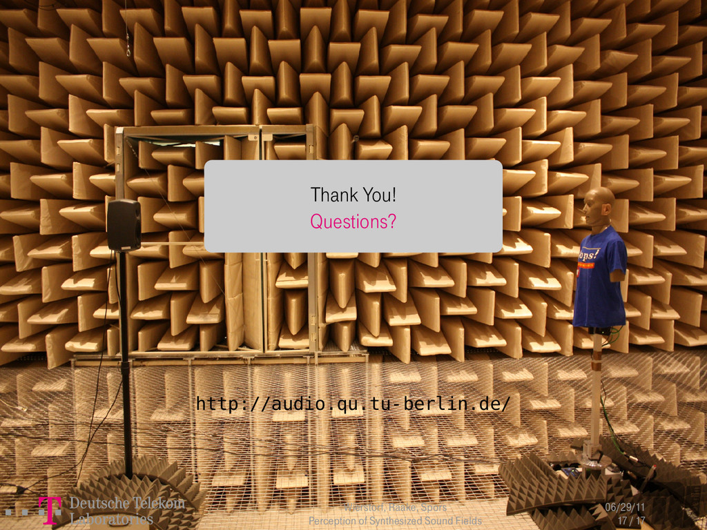 Thank You! Questions? http://audio.qu.tu-berlin...