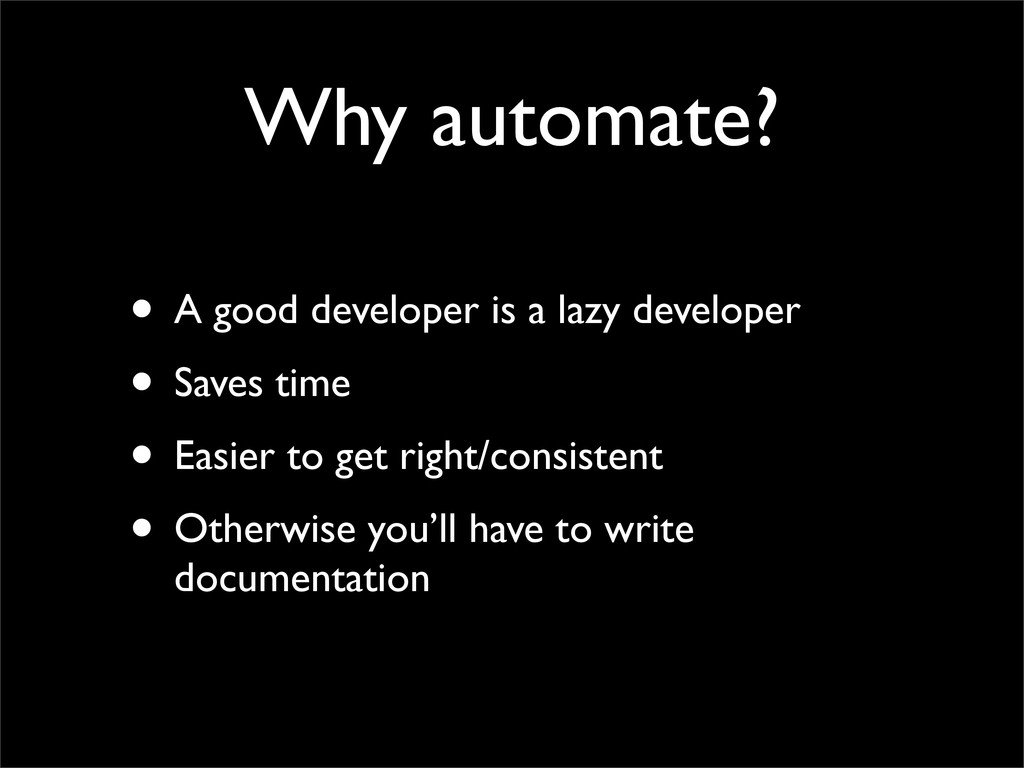 Why automate? • A good developer is a lazy deve...