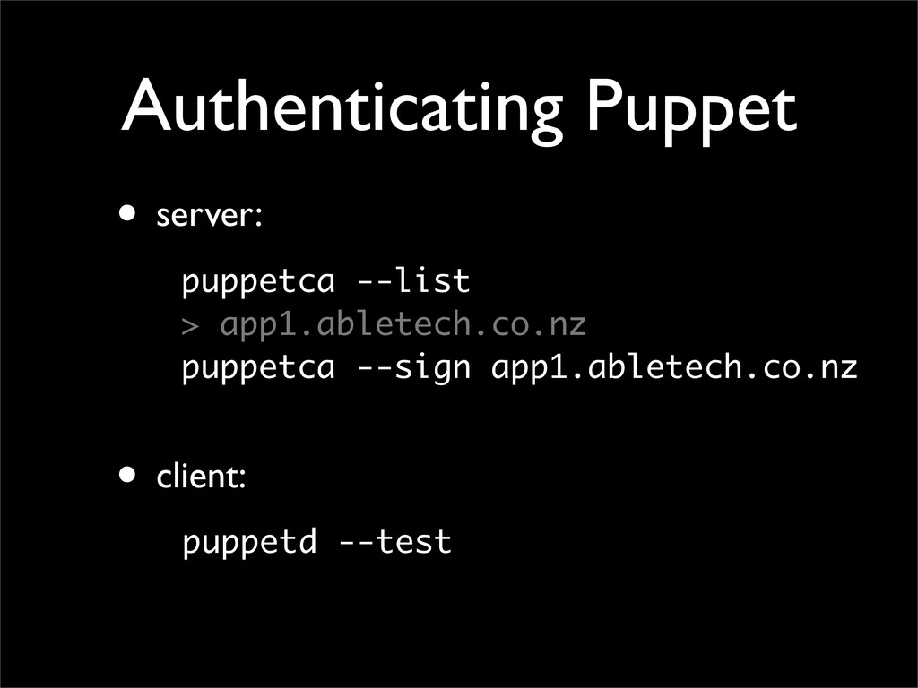Authenticating Puppet • server: • client: puppe...