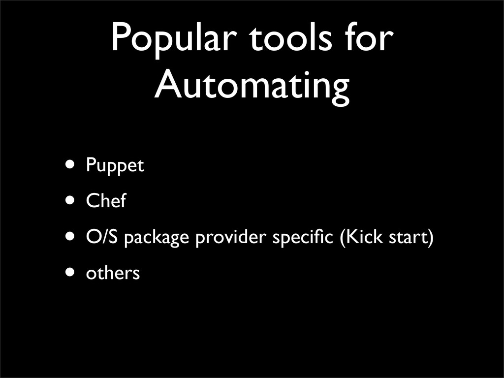 Popular tools for Automating • Puppet • Chef • ...