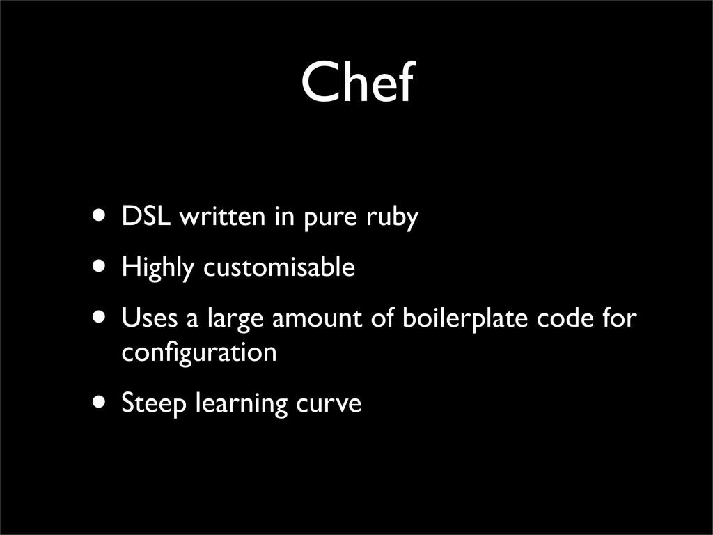 Chef • DSL written in pure ruby • Highly custom...