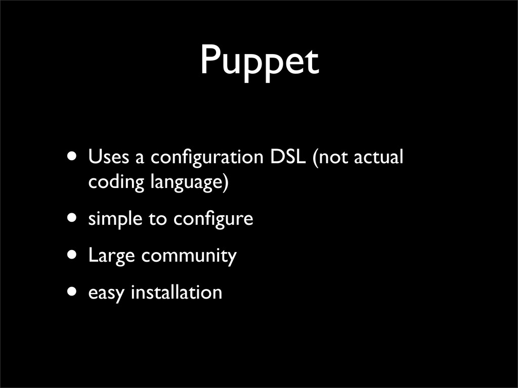 Puppet • Uses a configuration DSL (not actual co...
