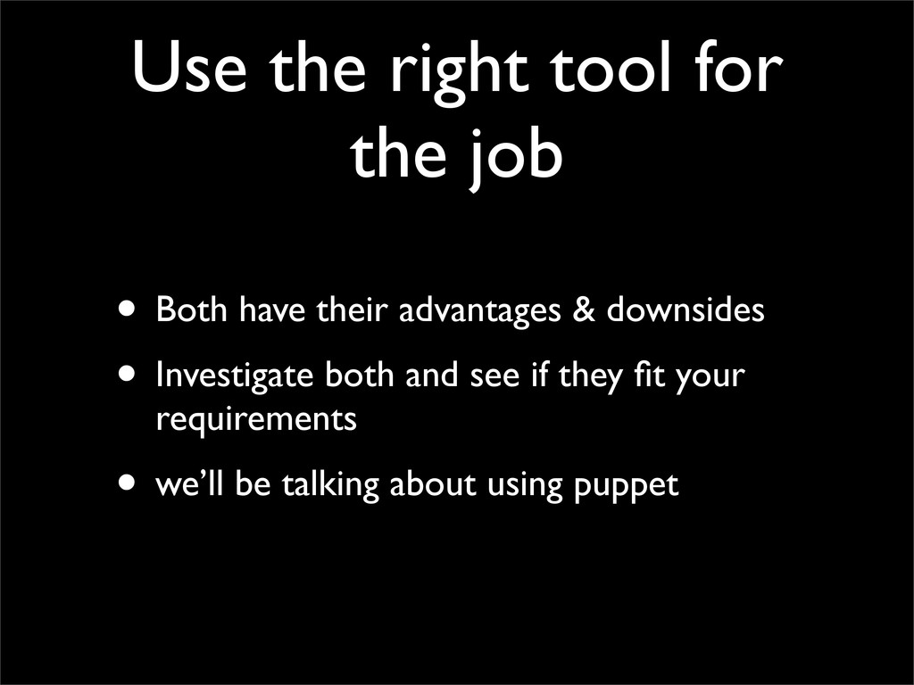 Use the right tool for the job • Both have thei...