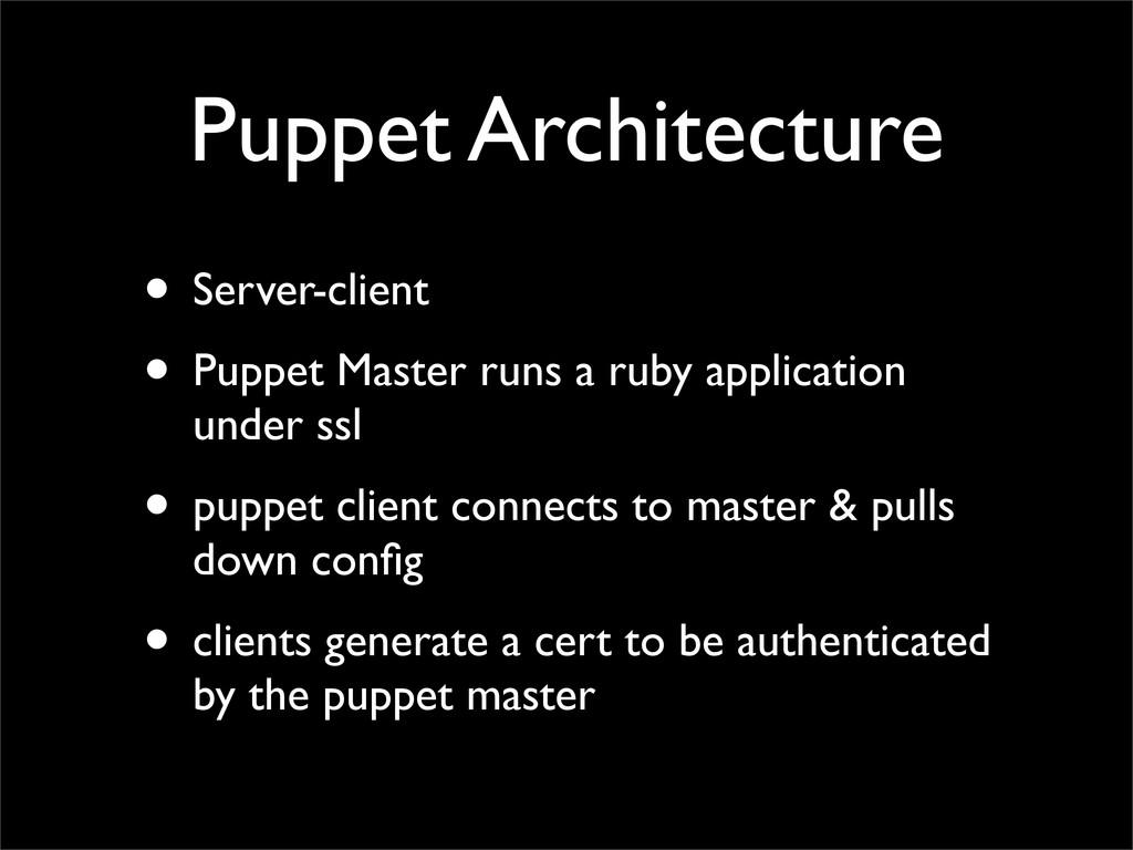 Puppet Architecture • Server-client • Puppet Ma...