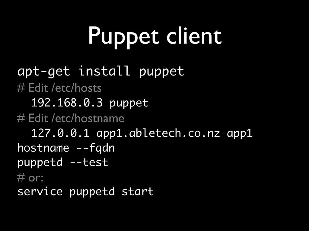 Puppet client apt-get install puppet # Edit /et...