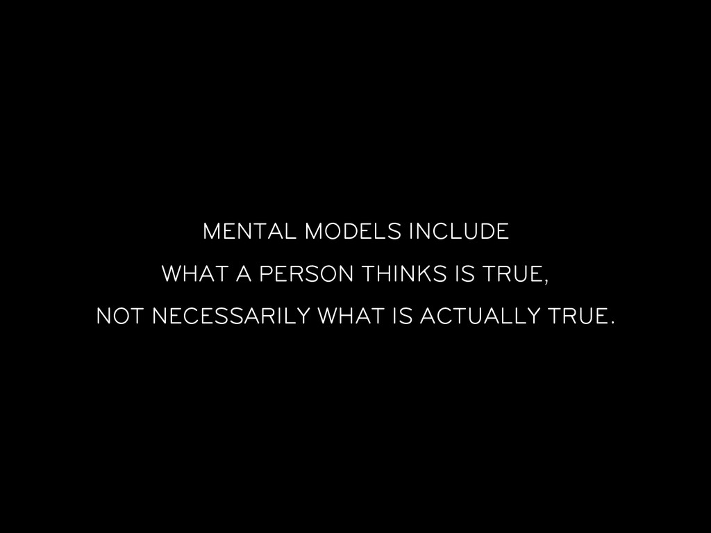 MENTAL MODELS INCLUDE WHAT A PERSON THINKS IS T...
