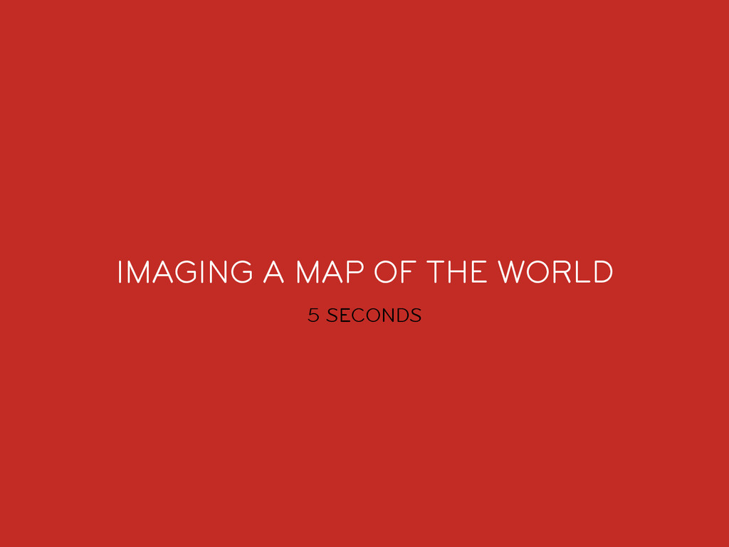 IMAGING A MAP OF THE WORLD 5 SECONDS