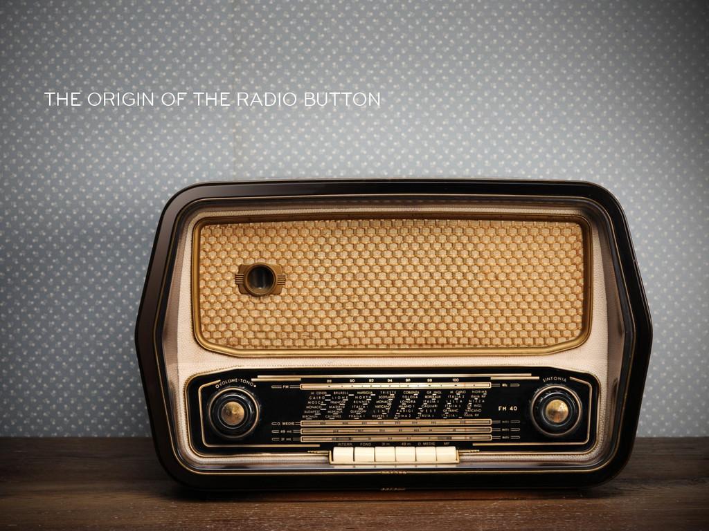 THE ORIGIN OF THE RADIO BUTTON