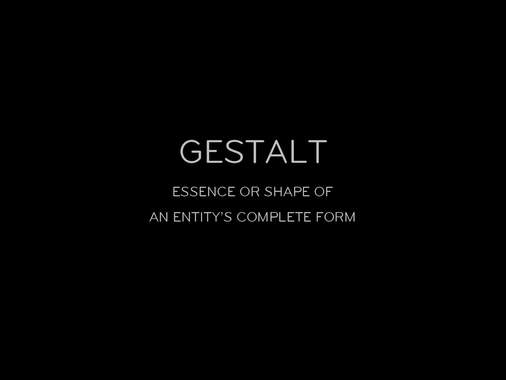 ESSENCE OR SHAPE OF AN ENTITY'S COMPLETE FORM G...