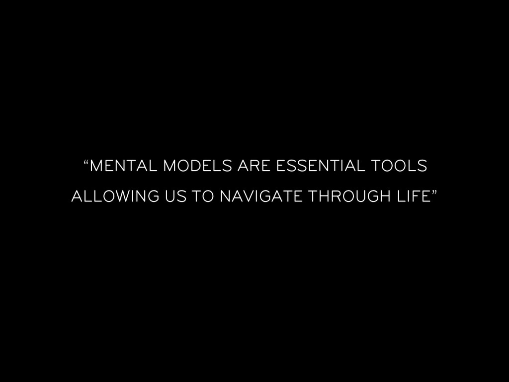 """""""MENTAL MODELS ARE ESSENTIAL TOOLS ALLOWING US ..."""
