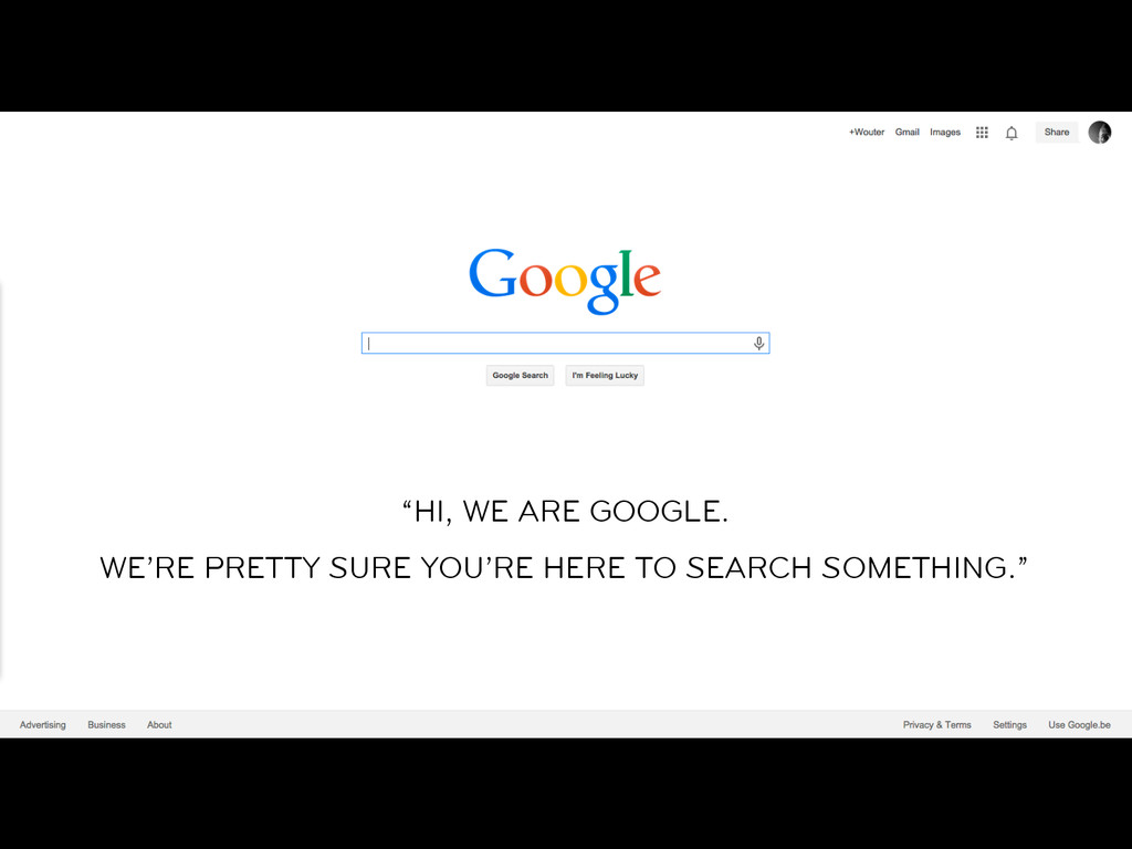 """""""HI, WE ARE GOOGLE. WE'RE PRETTY SURE YOU'RE HE..."""