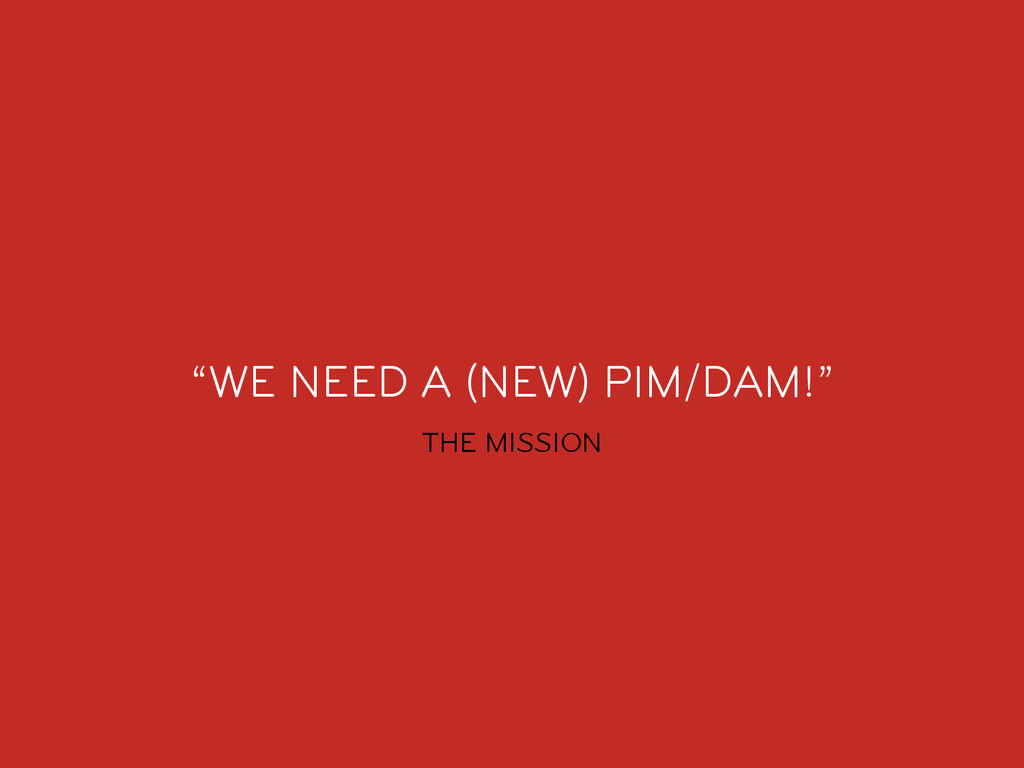 """""""WE NEED A (NEW) PIM/DAM!"""" THE MISSION"""