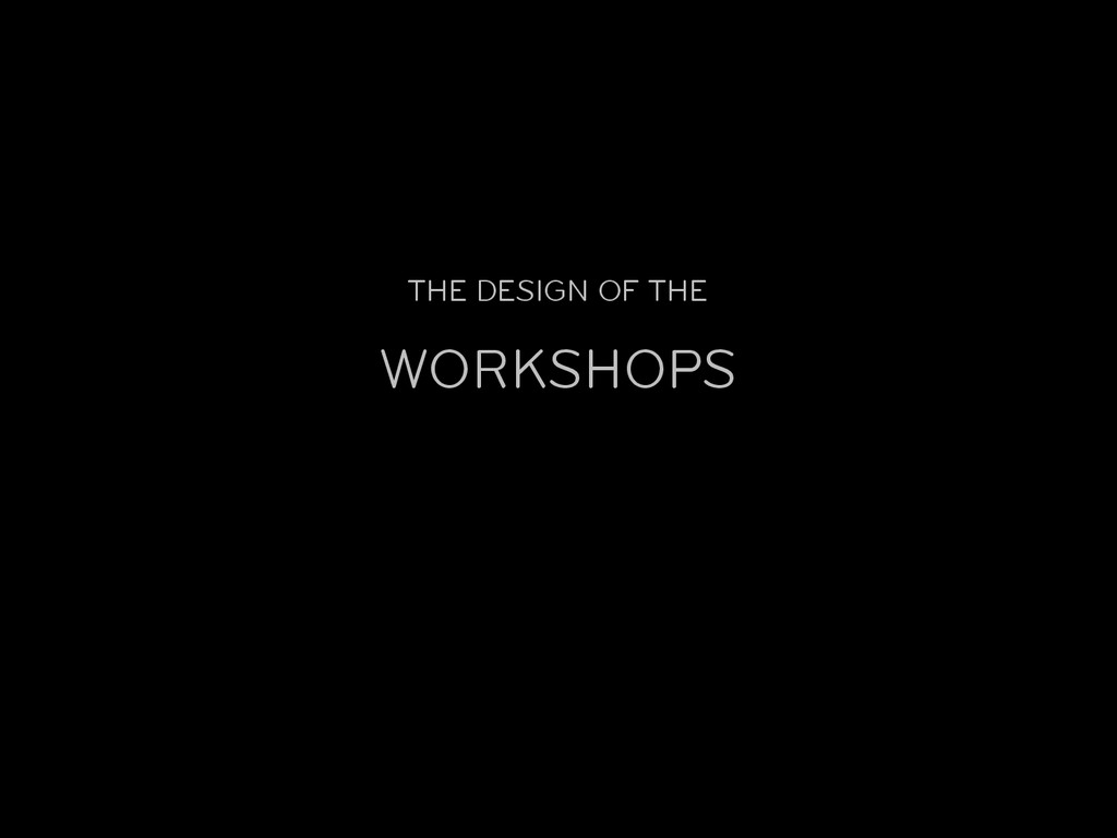 THE DESIGN OF THE WORKSHOPS