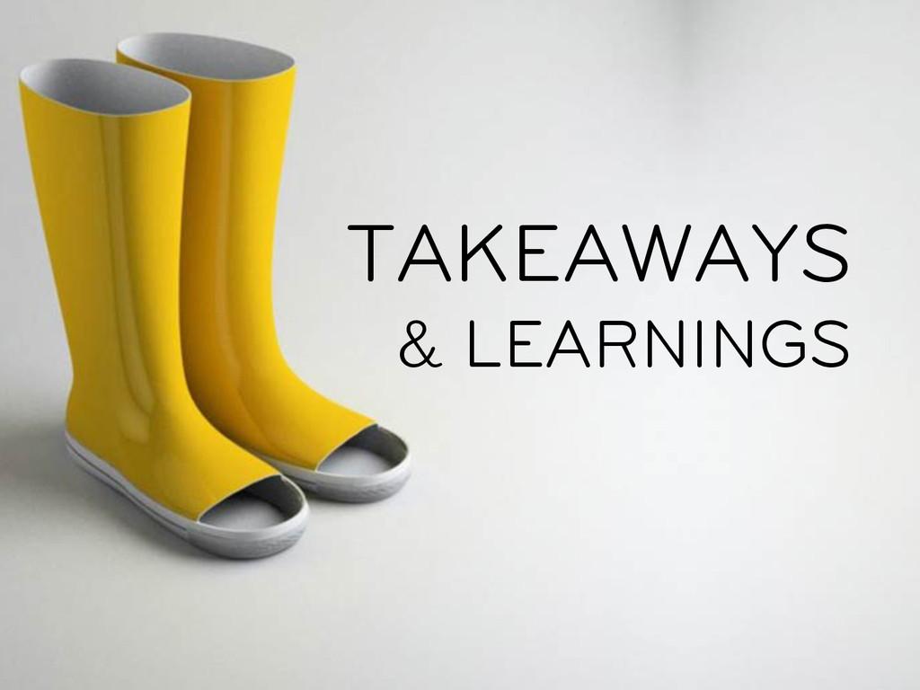 TAKEAWAYS & LEARNINGS