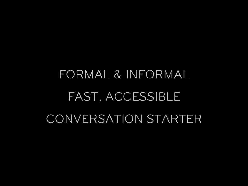 FORMAL & INFORMAL FAST, ACCESSIBLE CONVERSATION...